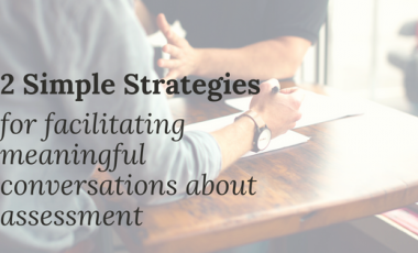 Two simple strategies for facilitating meaningful conversations about assessment